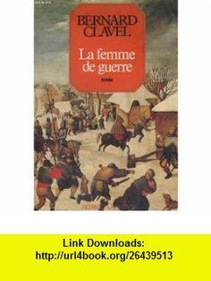 La femme de guerre Roman (His Les colonnes du ciel) (French Edition) (9782221001219) Bernard Clavel , ISBN-10: 2221001214  , ISBN-13: 978-2221001219 ,  , tutorials , pdf , ebook , torrent , downloads , rapidshare , filesonic , hotfile , megaupload , fileserve