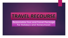 Travel Recourse, Holiday And Honeymoon Packages.mp4 - Download at 4shared