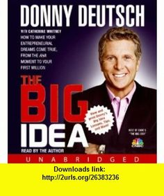 The Big Idea CD Catherine Whitney, Donny Deutsch , ISBN-10: 1401392520  ,  , ASIN: B00263J6KE , tutorials , pdf , ebook , torrent , downloads , rapidshare , filesonic , hotfile , megaupload , fileserve