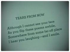 "Shel Silverstein ""Years From Now"" - I read this when the book was released and it brought tears to my eyes. I am sure he knew how much he means to us and future generations."