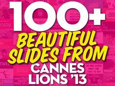 100-beautiful-slides-from-cannes-lions-2013 by Jesse Desjardins - @Jessica Kettrick via Slideshare