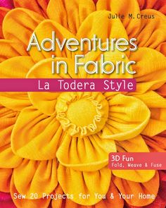 Adventures in Fabric book- By Julie Creus of La Todera Sewing and Craft Patterns www.latodera.com