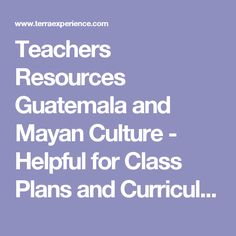 Teachers Resources Guatemala and Mayan Culture - Helpful for Class Plans and Curriculum