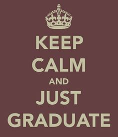 KEEP CALM AND JUST GRADUATE. Another original poster design created with the Keep Calm-o-matic. Buy this design or create your own original Keep Calm design now. Quotes To Live By, Me Quotes, Funny Quotes, Calm Quotes, Quotable Quotes, Way Of Life, The Life, Real Life, Keep Calm