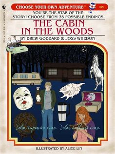 The Cabin in The Woods as a Choose Your Own Adventure book. I would totally buy this!