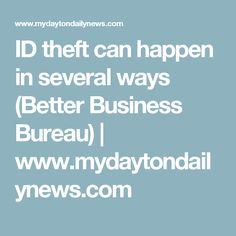 ID theft can happen in several ways (Better Business Bureau) | www.mydaytondailynews.com