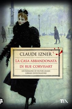 """Un'indagine di Victor Legris, libraio investigatore. """"La casa abbandonata di eue Corvisart"""" di Claude Izner (dal 19/06/2014 - http://www.tealibri.it/generi/gialli_e_mystery/la_casa_abbandonata_di_rue_corvisart_9788850234509.php)."""