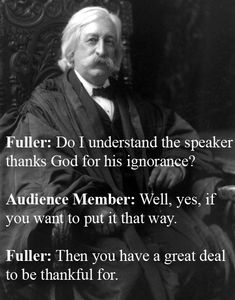 Chief Justice Melville W. Fuller Vs. An Attendee At A Church Conference    ~ After the man ranted against university education and thanked God that he had never been corrupted by going to college.