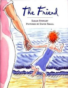 The Friend by Sarah Stewart and David Small.