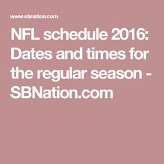 NFL schedule 2016: Dates and times for the regular season - SBNation.com