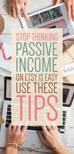Stop Thinking Passive Income on Etsy is Easy Use These Tips - Etsy Tips, Selling on Etsy, Make Money Online