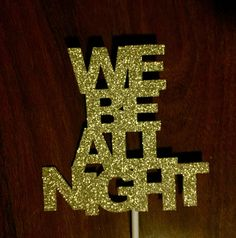 Beyonce Themed Bachelorette // Photo Booth Props // Feyonce // We Be All Night // Drunk In Love // Gold Glitter