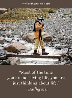 Most of the time you are not living life, you are just thinking about life. Life Quotes Inspirational Motivation, Inspiring Quotes About Life, Words Of Wisdom Quotes, Time Quotes, Genius Quotes, Great Quotes, Mystic Quotes, Awakening Quotes, Devotional Quotes