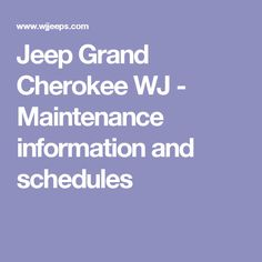 Jeep Grand Cherokee WJ - Maintenance information and schedules