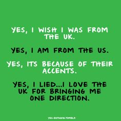 haha :) But true. Also, Ed Sheeran and Cher Lloyd and Harry Potter <3 All the best things come from the UK and Ireland :P
