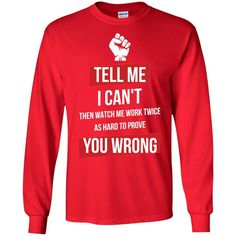 Tell me I can't then watch me work twice as Hard to prove you wrong-01 G240 Gildan LS Ultra Cotton T-Shirt