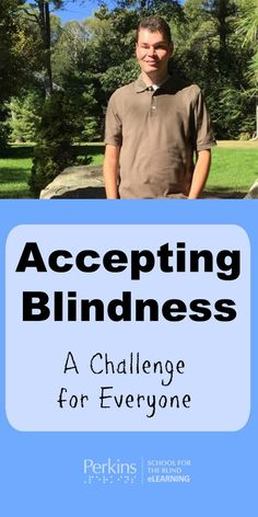 A young man who is blind discusses the challenges he faces, as well as his acceptance of being blind.