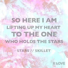 You're never too far away You never show up too late  #Stars // Skillet