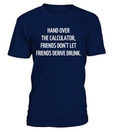 # nxHand over the calculator friends don't .  Hand over the calculator, friends don't let friends derive drunk.Tags : blague, citation, computer, developer, drôle, développeur, game, gamer, gaming, geek, informatique, internet, jeu, jeux, vidéo, ka7w108, proverbe, comic, design, rire, comique, humour, blague, mode, cool, fun, rigolo, beau, style, dicton, vête, meme, nerd, ordinateur, programmation, programmeur