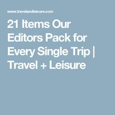 21 Items Our Editors Pack for Every Single Trip Packing List For Travel, Packing Tips, Travel Tips, Travel And Leisure, Travel Essentials, Editor, Letting Go, 21st, Travel Advice