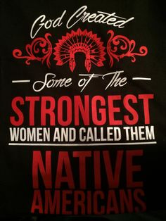 God Created -Some of The - STRONGEST WOMEN AND CALLED THEM.... NATIVE AMERICANS