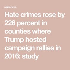 Hate crimes rose by 226 percent in counties where Trump hosted campaign rallies in 2016: study