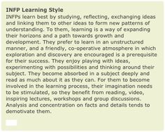 INFP Learning Style INFPs learn best by studying, reflecting, exchanging ideas and linking them to other ideas to form new patterns of under...
