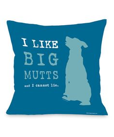 Look what I found on #zulily! Blue 'I Like Big Mutts' Throw Pillow #zulilyfinds