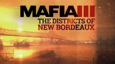 Mafia III | The World of New Bordeaux Gameplay Video  City Districts