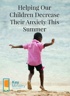 There are steps we can take as parents to help our kids decrease their anxiety levels and enjoy the fun of summer!