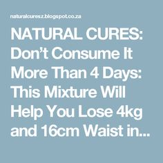 NATURAL CURES: Don't Consume It More Than 4 Days: This Mixture Will Help You Lose 4kg and 16cm Waist in Just 4 Days