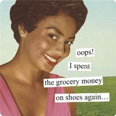 """""""Oops! I spent the grocery money on shoes again..."""" Anne Taintor 3-3/8"""" Square Magnet. Amazon Affiliate Link."""