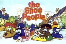The Sh sh sh shoe People (shoe pe doo pe doo)!  I watched this on youtube recently - it was better when I was a kid though