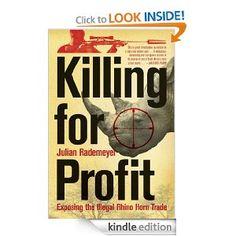 Killing for Profit: Exposing the Illegal Rhino Horn Trade: Julian Rademeyer: Amazon.com: Kindle Store