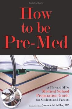 How to be Pre-Med: A Harvard MD's Medical School Preparation Guide for Students and Parents by Suzanne M. Miller, http://www.amazon.com/dp/1936633558/ref=cm_sw_r_pi_dp_GPresb0GGHCNT