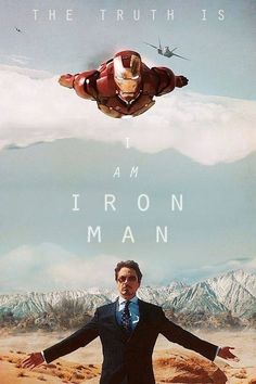 """""""The truth is, I am Iron Man."""""""