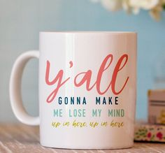 Funny Coffee Mug - Y'all Gonna Make Me Lost My Mind Mug - Funny Mug - Ceramic Coffee Cup. - 11oz - 15oz ceramic white mug - Design printed on both sides of mug - Text printed in black - Design professionally and permanently printed on the mug - Hand-wash recommended to preserve the longevity of the printing - Dishwasher safe (top rack only) & microwave safe - Choose the quantity that you need! **Colors on actual product may differ slightly from colors on the computer monitor. .