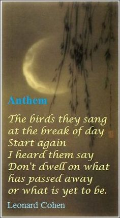 Anthem .....Leonard Cohen, my favourite poet, artist and singer has passed away on 11 -11- 2016....his music will be always in my heart !!