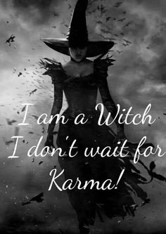 I Am a Witch...I Don't Wait For Karma!...- Pinned by The Mystic's Emporium on Etsy