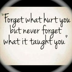Esquece tudo o que te magoou... mas nunca esqueças os ensinamentos dessas experiências.