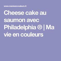 Cheese cake au saumon avec Philadelphia ® | Ma vie en couleurs