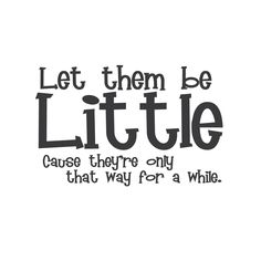 """Let Them Be Little"""