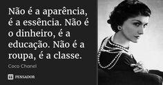 Não é a aparência, é a essência. Não é o dinheiro, é a educação. Não é a roupa, é a classe.