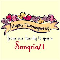 #happythanksgiving from your #friends at #sangria71! We hope your #holiday is filled with #plenty to be #thankful for!! We'll be closed tomorrow; see you this #weekend!