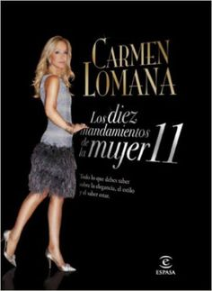 Los diez mandamientos de la mujer 11: Todo lo que debes saber sobre la elegancia, el estilo y el saber estar. eBook: Carmen Lomana: Amazon.es: Libros