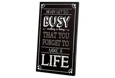 """Never get so busy making a living that you forget to make a life."""