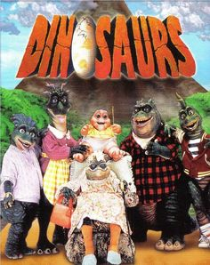 Dinosaurs -- why did I like this show? So weird.