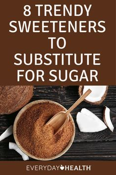 Try these 8 trendy sweeteners that make a great substitute for table sugar.