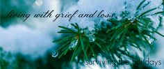 Living with Grief and Loss. Surviving the Holidays.