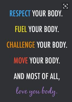RESPECT / FUEL / CHALLENGE / MOVE... Love you body...